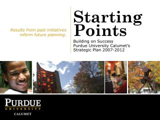Starting Points Building on Success Purdue University Calumet's Strategic Plan 2007-2012