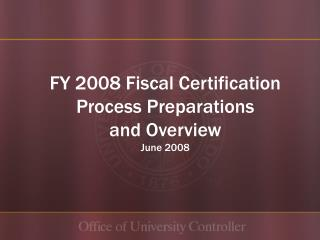 FY 2008 Fiscal Certification  Process Preparations and Overview June 2008