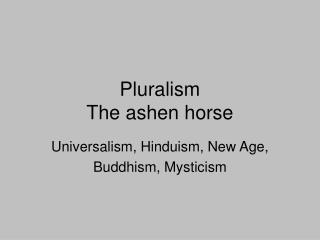 Pluralism The ashen horse