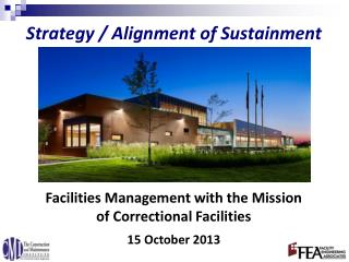 Facilities  Management  with the Mission                   of Correctional Facilities 15 October 2013