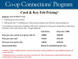 Card & Key Fob Pricing* Setup fee : up to $740 per co-op $300 design fee (W.A Fisher)