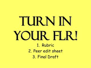 Turn in your FLR!