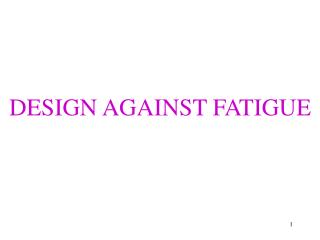 DESIGN AGAINST FATIGUE
