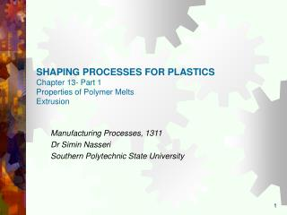 SHAPING PROCESSES FOR PLASTICS Chapter 13- Part 1 Properties of Polymer Melts Extrusion