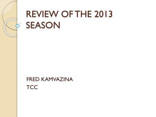 REVIEW OF THE 2013 SEASON