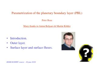 Parametrization of the planetary boundary layer (PBL) Peter Baas Many thanks to Anton Beljaars & Martin Köhler