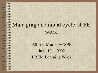 Managing an annual cycle of PE work