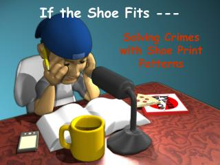 If the Shoe Fits ---