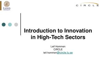 Introduction to Innovation in High-Tech Sectors Leif Hommen CIRCLE  leif.hommen @circle.lu.se