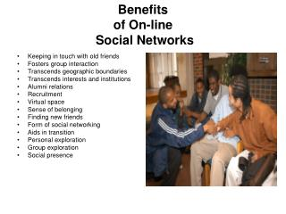 Benefits of On-line  Social Networks