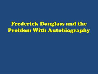 Frederick Douglass and the Problem With Autobiography