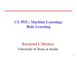 CS 391L: Machine Learning: Rule Learning