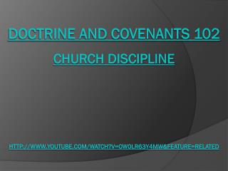 Doctrine and Covenants 102 Church Discipline http://www.youtube.com/watch?v=Ow0lr63y4Mw&feature=related