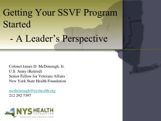 Getting Your SSVF Program Started - A Leader's Perspective Colonel James D. McDonough, Jr. 	U.S. Army (Retired) 	Senior