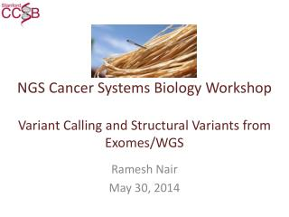 NGS Cancer Systems Biology Workshop Variant Calling and Structural Variants from  Exomes /WGS