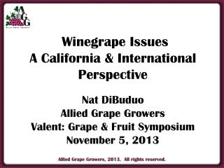 Winegrape Issues A California & International Perspective  Nat DiBuduo Allied  Grape Growers Valent: Grape & Fru