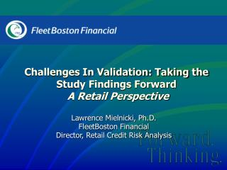 Lawrence Mielnicki, Ph.D. FleetBoston Financial Director, Retail Credit Risk Analysis