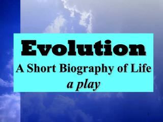 Evolution A Short Biography of Life a play