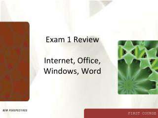 Exam 1 Review Internet, Office, Windows, Word