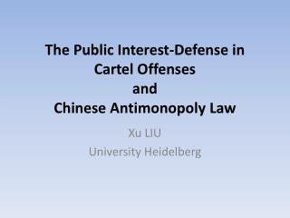 The Public Interest-Defense in Cartel Offenses  and  Chinese  Antimonopoly  Law