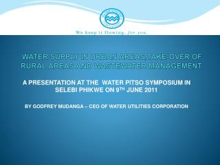 WATER SUPPLY IN URBAN AREAS,TAKE-OVER OF RURAL AREAS AND WASTEWATER MANAGEMENT