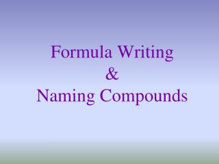 Formula Writing  &  Naming Compounds