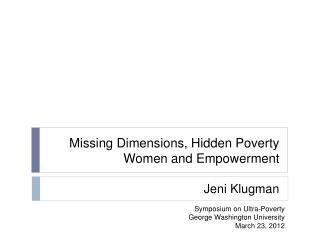 Missing Dimensions, Hidden Poverty  Women and Empowerment