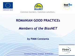 ROMANIAN  GOOD PRACTICE s Members of the BlasNET by PIMM Constanta