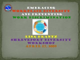Embracing Workplace Diversity  and Preventing Work Discrimination Lisa Frantz Shreveport diversity workshop April 17, 20