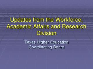 Updates from the Workforce, Academic Affairs and Research Division
