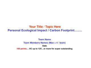 Your Title / Topic Here Personal Ecological Impact / Carbon Footprint……..