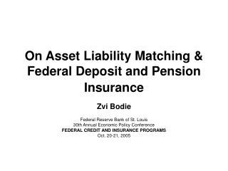 On Asset Liability Matching & Federal Deposit and Pension Insurance