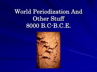 World Periodization And Other Stuff 8000 B.C-B.C.E.