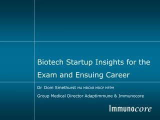 Biotech Startup Insights for the Exam and Ensuing Career Dr Dom Smethurst  MA MBChB MRCP MFPM Group Medical Director Ada