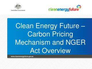 Clean Energy Future –  Carbon Pricing Mechanism and NGER Act Overview