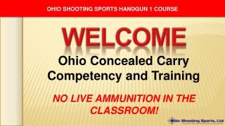 Ohio Concealed Carry Competency and Training NO LIVE AMMUNITION IN THE CLASSROOM!