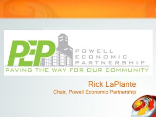 Rick LaPlante Chair, Powell Economic Partnership