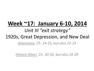 "Week ~17:  January 6-10, 2014 Unit III ""exit strategy"" 1920s, Great Depression, and New Deal"
