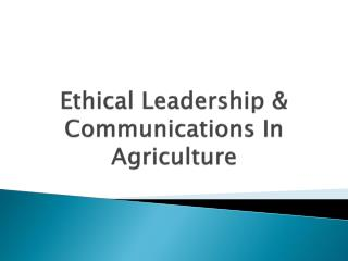 Ethical Leadership & Communications In Agriculture