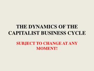 THE DYNAMICS OF THE CAPITALIST BUSINESS CYCLE