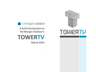 A brief introduction to  Val Morgan Outdoor's TOWER TV March 2014