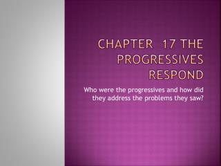 Chapter  17 the Progressives Respond