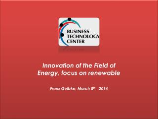 Innovation of the Field of  Energy, focus on renewable Franz  Gelbke, March 8 th  , 2014
