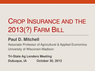 Crop Insurance and the  2013(?) Farm  Bill