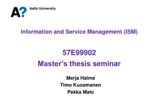 Information  and Service Management (ISM) 57E99902  Master's thesis seminar