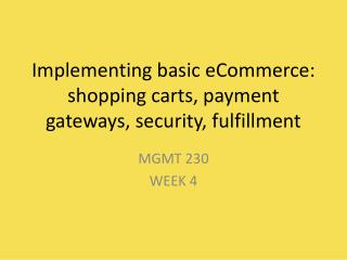 Implementing basic eCommerce:  shopping carts, payment gateways, security, fulfillment
