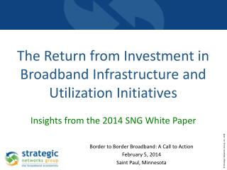 The  Return from Investment in Broadband Infrastructure and Utilization  Initiatives Insights from the 2014 SNG White Pa