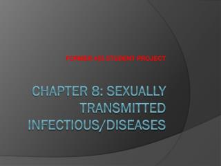 Chapter 8: Sexually Transmitted Infectious/Diseases