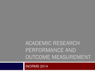 Academic Research Performance and Outcome Measurement