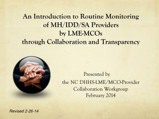 An Introduction to Routine Monitoring  of MH/IDD/SA Providers  by LME-MCOs  through Collaboration and Transparency